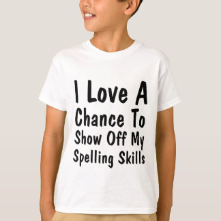 I Love A Chance To Show Off My Spelling Skills. T-Shirt