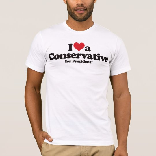 I Love a Conservative for President T-Shirt