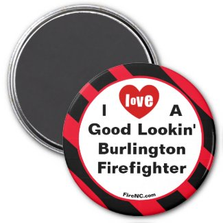 I Love A Good Lookin' Burlington Firefighter Magnet