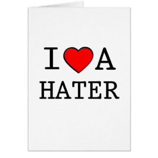I LOVE A HATER CARD