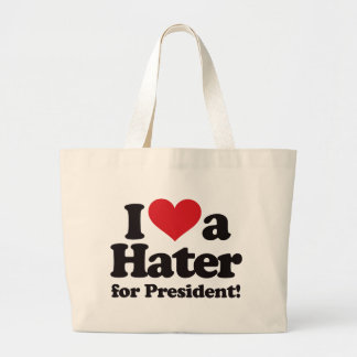 I Love a Hater for President Bags