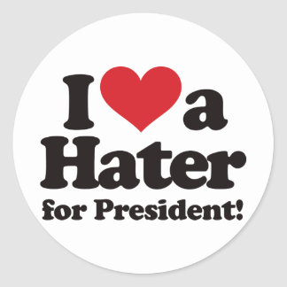 I Love a Hater for President Classic Round Sticker