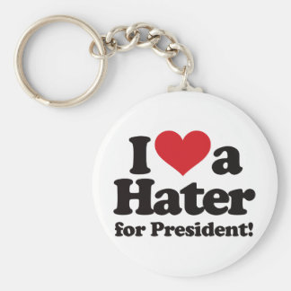 I Love a Hater for President Keychain
