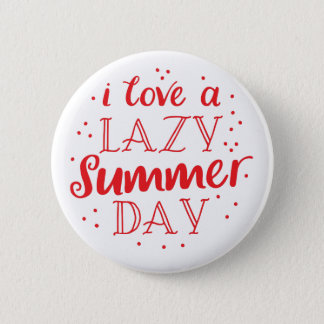 i love a lazy summer day button