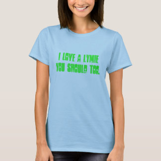 I love a lymie you should too. T-Shirt