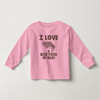 I Love A Nice Piece Of Bass Toddler T-shirt