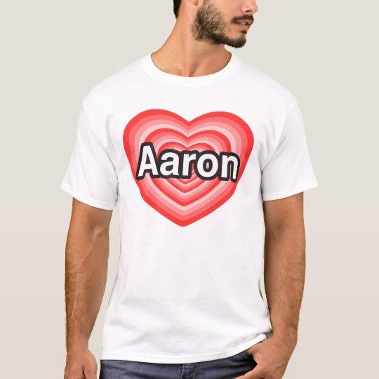 I love Aaron. I love you Aaron. Heart T-Shirt