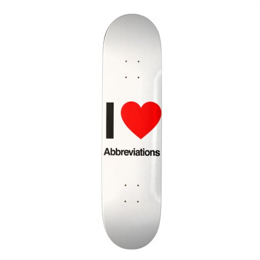 i love abbreviations skate board decks