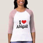 I Love Abigail T Shirts