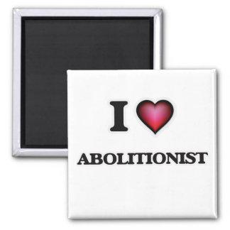 I Love Abolitionist Magnet