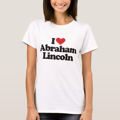 I love abraham lincoln t shirt zazzle for T shirt printing lincoln