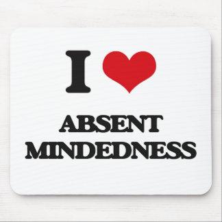 I Love Absent-Mindedness Mousepad