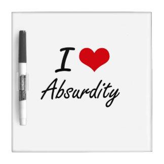 I Love Absurdity Artistic Design Dry Erase Boards