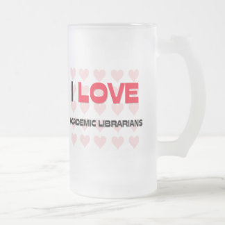 I LOVE ACADEMIC LIBRARIANS H:\images3\ilov Frosted Glass Beer Mug