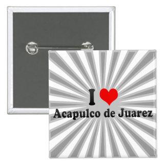 I Love Acapulco de Juarez Mexico Buttons