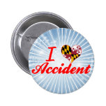 I Love Accident, Maryland Pins