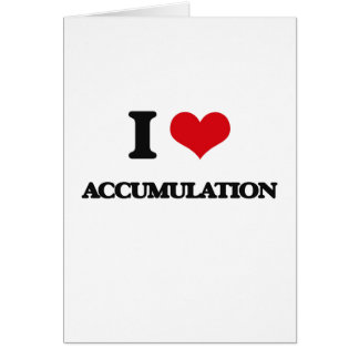 I Love Accumulation Greeting Cards