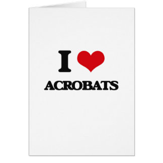 I Love Acrobats Greeting Cards