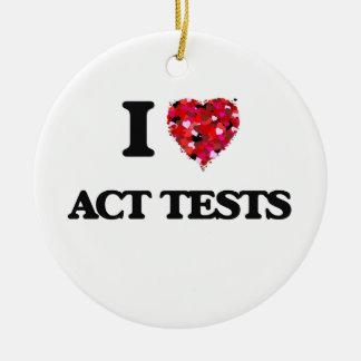 I Love Act Tests Ceramic Ornament