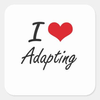 I Love Adapting Artistic Design Square Sticker