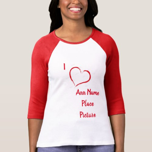 I Love Add Name Place Picture T_Shirt