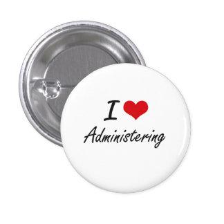 I Love Administering Artistic Design 1 Inch Round Button