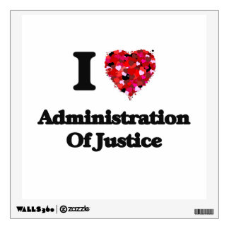 I Love Administration Of Justice Room Graphic