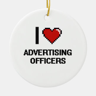 I love Advertising Officers Round Ceramic Ornament