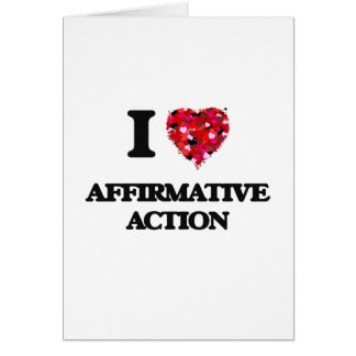 I Love Affirmative Action Greeting Card