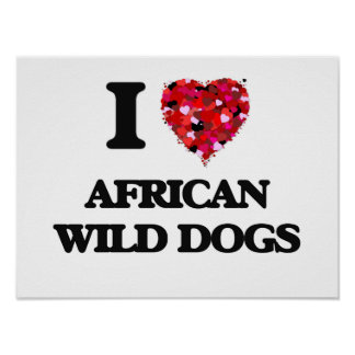 I love African Wild Dogs Poster