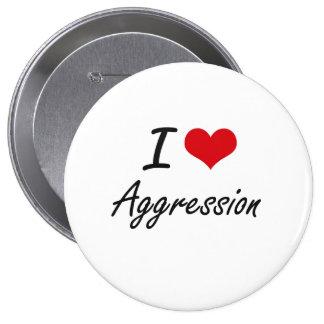 I Love Aggression Artistic Design 4 Inch Round Button
