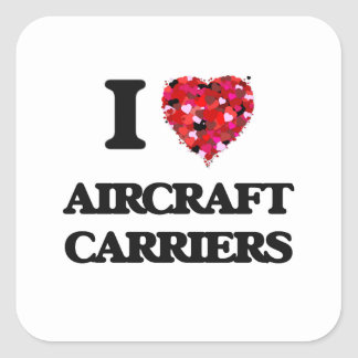 I Love Aircraft Carriers Square Sticker
