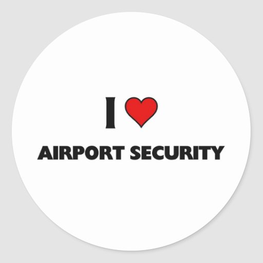 I love Airport Security Round Stickers
