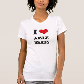 I Love Aisle Seats T Shirt