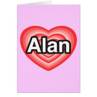 I love Alan. I love you Alan. Heart Card