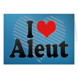 I Love Aleut Greeting Cards