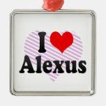 I love Alexus Christmas Ornaments