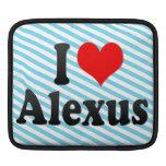 I love Alexus Sleeves For iPads