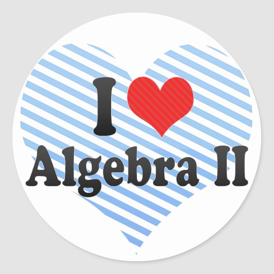 I Love Algebra II Classic Round Sticker