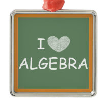 I Love Algebra Metal Ornament