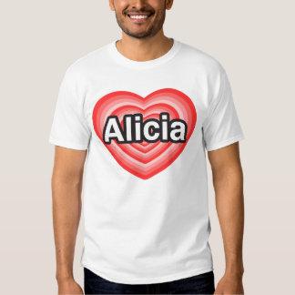 I love Alicia. I love you Alicia. Heart Shirt
