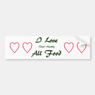 I Love All Food That's Healthy Bumper Sticker
