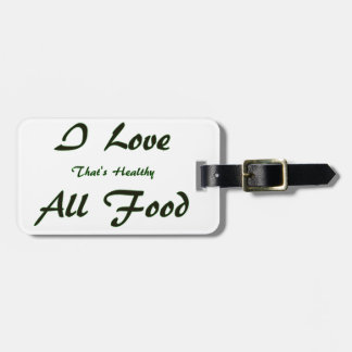 I Love All Food That's Healthy Bag Tag