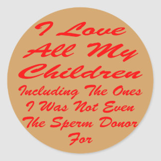 I Love All My Children Even The Ones I Was Not Classic Round Sticker