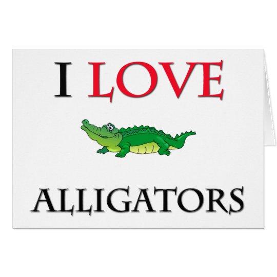I Love Alligators Card