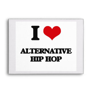 I Love ALTERNATIVE HIP HOP Envelopes