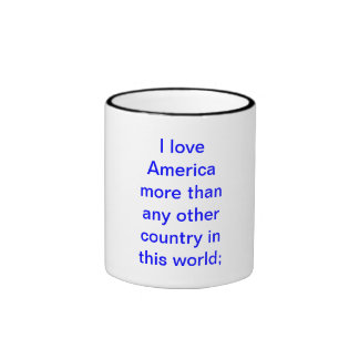 I love America more than any other country in t... Ringer Mug