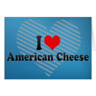 I Love American Cheese Greeting Cards