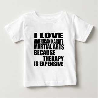 I LOVE AMERICAN KARATE MARTIAL ARTS BECAUSE THERAP BABY T-Shirt