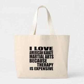 I LOVE AMERICAN KARATE MARTIAL ARTS BECAUSE THERAP LARGE TOTE BAG